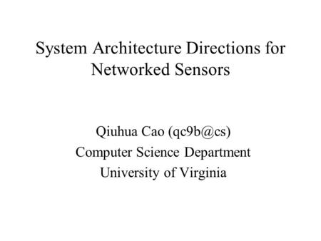 System Architecture Directions for Networked Sensors Qiuhua Cao Computer Science Department University of Virginia.