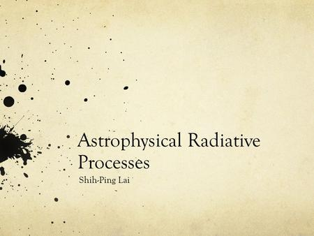 Astrophysical Radiative Processes Shih-Ping Lai. Class Schedule.