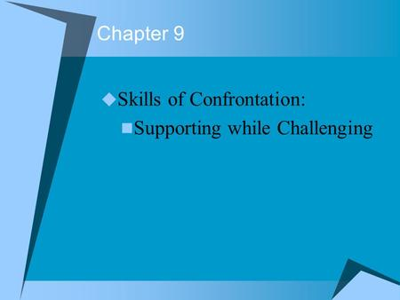 Chapter 9 Skills of Confrontation: Supporting while Challenging.