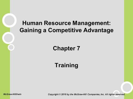 Human Resource Management: Gaining a Competitive Advantage Chapter 7 Training Copyright © 2010 by the McGraw-Hill Companies, Inc. All rights reserved.