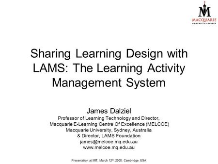 Sharing Learning Design with LAMS: The Learning Activity Management System James Dalziel Professor of Learning Technology and Director, Macquarie E-Learning.