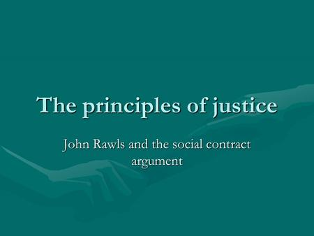 The principles of justice John Rawls and the <strong>social</strong> <strong>contract</strong> argument.