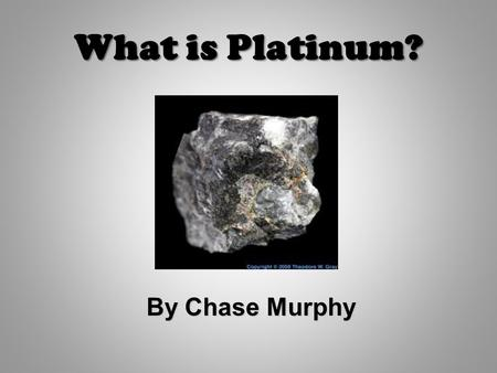 What is Platinum? By Chase Murphy.