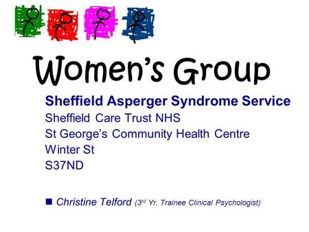 Women's Group Sheffield Asperger Syndrome Service Sheffield Care Trust NHS St George's Community Health Centre Winter St S37ND Christine Telford (3 rd.
