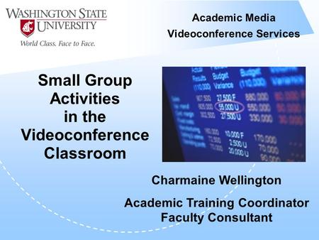Academic Media Videoconference Services Small Group Activities in the Videoconference Classroom Charmaine Wellington Academic Training Coordinator Faculty.