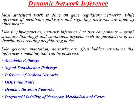 Dynamic Network Inference Most statistical work is done on gene regulatory networks, while inference of metabolic pathways and signaling networks are done.