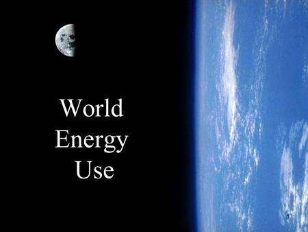 1 World Energy Use. 2 Outline 1.Contexts for energy discussion. 2.Global energy use. 3.Regional energy use. 4.Global imbalance in energy use. 5.Global.