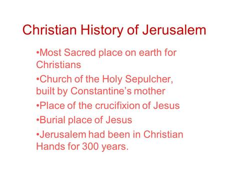 Christian History of Jerusalem Most Sacred place on earth for Christians Church of the Holy Sepulcher, built by Constantine's mother Place of the crucifixion.