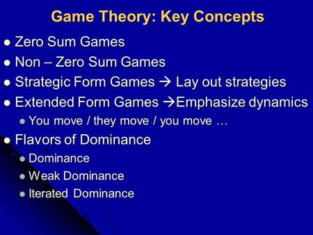Game Theory: Key Concepts Zero Sum Games Zero Sum Games Non – Zero Sum Games Non – Zero Sum Games Strategic Form Games  Lay out strategies Strategic Form.