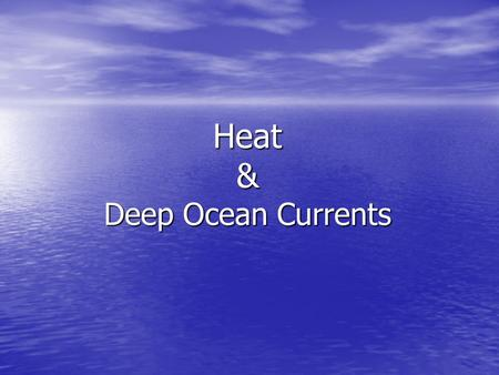 Heat & Deep Ocean Currents. Heat Variations Latitude Depends on angle sunlight hits surface Depends on angle sunlight hits surface – At equator, sunlight.