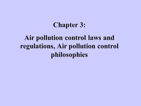 Chapter 3: Air pollution control laws and regulations, Air pollution control philosophies.