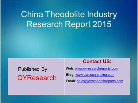 China Theodolite Industry Research Report 2015 Published By QYResearch Contact US: Web: www.qyresearchreports.comwww.qyresearchreports.com Blog: www.qyresearchblog.comwww.qyresearchblog.com.