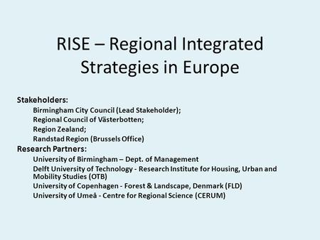 RISE – Regional Integrated Strategies in Europe Stakeholders: Birmingham City Council (Lead Stakeholder); Regional Council of Västerbotten; Region Zealand;