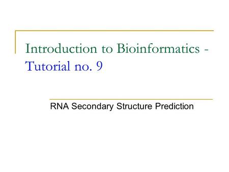 Introduction to Bioinformatics - Tutorial no. 9 RNA Secondary Structure Prediction.