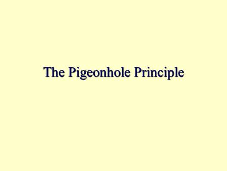 The Pigeonhole Principle. Example 1 In a room of 13 people, 2 or more people have their birthday in the same month. Proof: (by contradiction) 1. Assume.