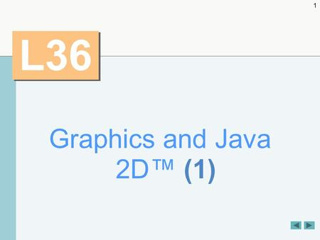 1 L36 Graphics and Java 2D™ (1). 2 OBJECTIVES  To understand graphics contexts and graphics objects.  To understand and be able to manipulate colors.