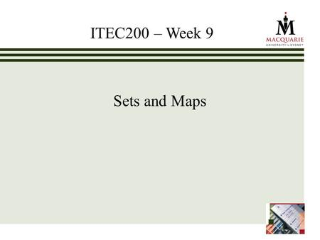 Sets and Maps ITEC200 – Week 9. www.ics.mq.edu.au/ppdp 2 Chapter Objectives To understand the Java Map and Set interfaces and how to use them To learn.
