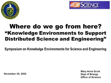 "Where do we go from here? ""Knowledge Environments to Support Distributed Science and Engineering"" Symposium on Knowledge Environments for Science and Engineering."