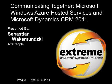 For Microsoft Dynamics CRM Partners Communicating Together: Microsoft Windows Azure Hosted Services and Microsoft Dynamics CRM 2011 Presented By: Sebastian.