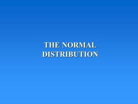 "THE NORMAL DISTRIBUTION. NORMAL DISTRIBUTION Frequently called the ""bell shaped curve"" Important because –Many phenomena naturally have a ""bell shaped"""