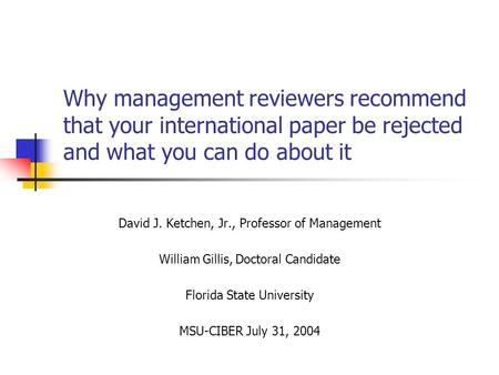 Why management reviewers recommend that your international paper be rejected and what you can do about it David J. Ketchen, Jr., Professor of Management.