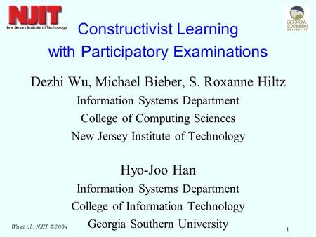 Wu et al., NJIT ©2004 1 Constructivist Learning with Participatory Examinations Dezhi Wu, Michael Bieber, S. Roxanne Hiltz Information Systems Department.
