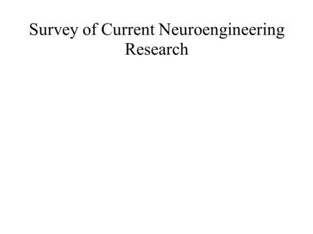 Survey of Current Neuroengineering Research. Cochlear Implant ● Direct Electrical Stimulation of Auditory Nerve ● Microphone, Signal Processor, Transmission.