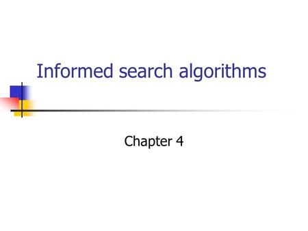 Informed search algorithms Chapter 4. Outline Best-first search Greedy best-first search A * search Heuristics Local search algorithms Hill-climbing search.