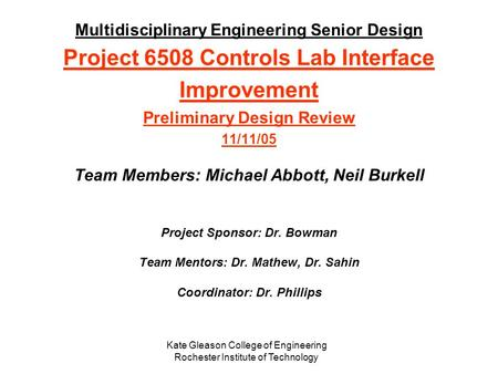 Multidisciplinary Engineering Senior Design Project 6508 Controls Lab Interface Improvement Preliminary Design Review 11/11/05 Team Members: Michael Abbott,