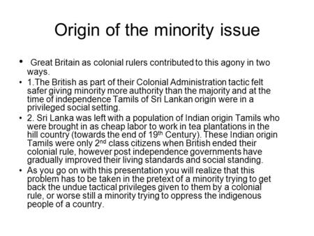 Origin of the minority issue Great Britain as colonial rulers contributed to this agony in two ways. 1.The British as part of their Colonial Administration.