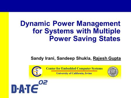 Dynamic Power Management for Systems with Multiple Power Saving States Sandy Irani, Sandeep Shukla, Rajesh Gupta.