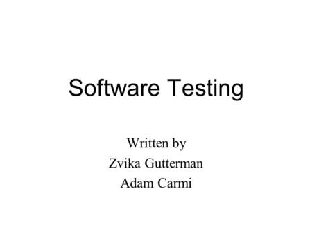 Software Testing Written by Zvika Gutterman Adam Carmi.