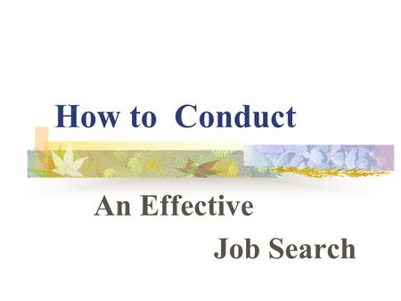 How to Conduct An Effective Job Search. 自我評估 Values Interests Skill :專業知識 人際技巧 自我管理.