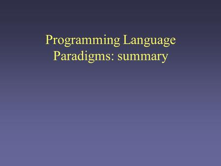 Programming Language Paradigms: summary. Object-oriented programming Objects are the fundamental building blocks of a program. Interaction is structured.
