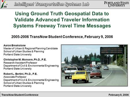 February 9, 2006TransNow Student Conference Using Ground Truth Geospatial Data to Validate Advanced Traveler Information Systems Freeway Travel Time Messages.