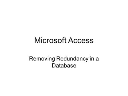 Microsoft Access Removing Redundancy in a Database.