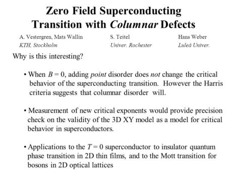 Zero Field Superconducting Transition with Columnar Defects A. Vestergren, Mats WallinS. TeitelHans Weber KTH, StockholmUniver. RochesterLuleå Univer.