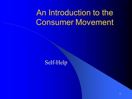 1 An Introduction to the Consumer Movement Self-Help.