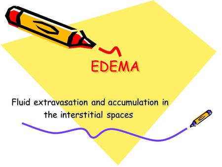EDEMAEDEMA Fluid extravasation and accumulation in the interstitial spaces.