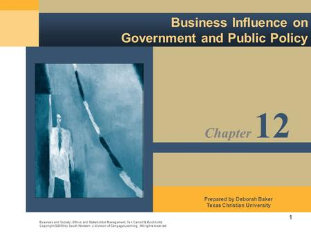 1 Business Influence on Government and Public Policy Business and Society: Ethics and Stakeholder Management, 7e Carroll & Buchholtz Copyright ©2009 by.
