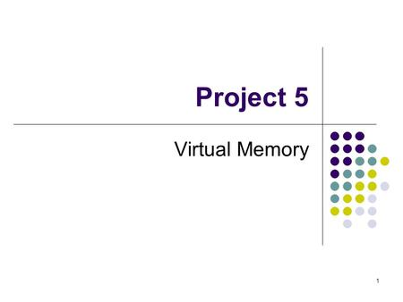 1 Project 5 Virtual Memory. 2 Goals Two-level page tables Setup Page Directory & Page Tables Read Soft. Devel. Manual Vol. 3 (Ch 2-4) Page fault handler.
