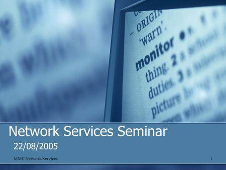 MMC Network Services1 Network Services Seminar 22/08/2005.