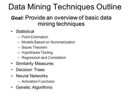 Data Mining Techniques Outline Statistical –Point Estimation –Models Based on Summarization –Bayes Theorem –Hypothesis Testing –Regression and Correlation.