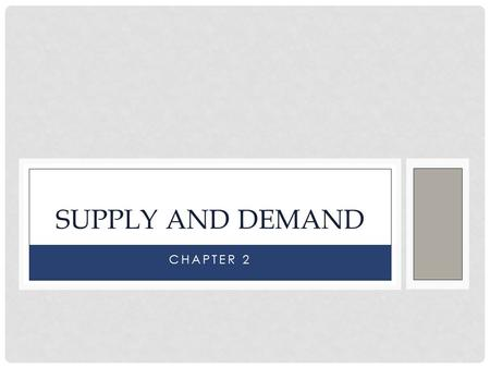 CHAPTER 2 SUPPLY AND DEMAND YOU ARE HERE DEFINITIONS Supply and Demand: the name of the most important model in all economics Price: the amount of money.