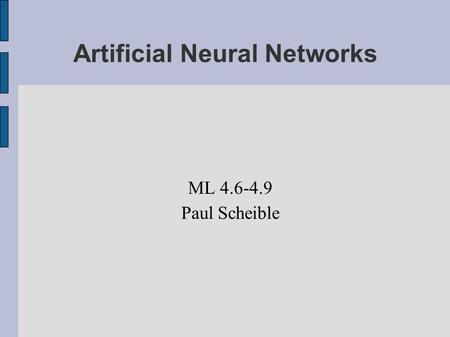 Artificial Neural Networks ML 4.6-4.9 Paul Scheible.