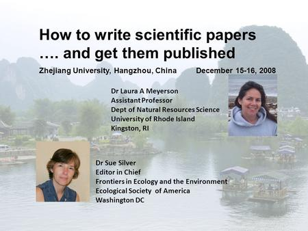 How to write scientific papers …. and get them published Dr Sue Silver Editor in Chief Frontiers in Ecology and the Environment Ecological Society of America.