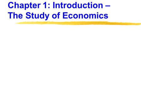 Chapter 1: Introduction – The Study of Economics.
