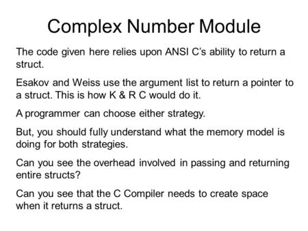 Complex Number Module The code given here relies upon ANSI C's ability to return a struct. Esakov and Weiss use the argument list to return a pointer to.