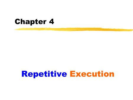 Chapter 4 Repetitive Execution. 2 Types of Repetition There are two basic types of repetition: 1) Repetition controlled by a counter; The body of the.
