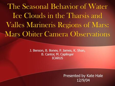 The Seasonal Behavior of Water Ice Clouds in the Tharsis and Valles Marineris Regions of Mars: Mars Obiter Camera Observations J. Benson, B. Bonev, P.